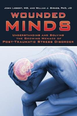Wounded Minds - Understanding and Solving the Growing Menace of Post-Traumatic Stress Disorder (Paperback): John Liebert,...