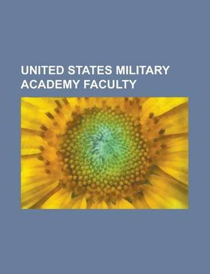 United States Military Academy Faculty - Andrew Bacevich, Benjamin Stoddert Ewell, Charles D. Herron, Kori Schake, William...