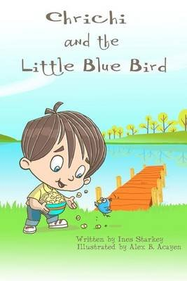 Chrichi and the Little Blue Bird - A Lesson Learned Book (Paperback): Ines Starkey