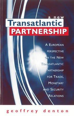 A New Transatlantic Partnership - A European Perspective on the New Transatlantic Partnership for Trade, Monetary and Security...