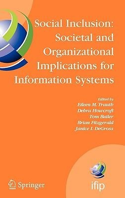 Social Inclusion, Societal and Organizational Implications for Information Systems - Ifip Tc8 WG 8.2 International Working...