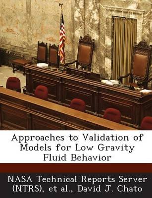 Approaches to Validation of Models for Low Gravity Fluid Behavior (Paperback): David J. Chato