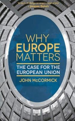 Why Europe Matters - The Case for the European Union (Paperback): John McCormick