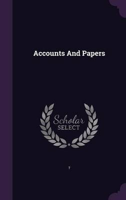 Accounts and Papers (Hardcover): 7