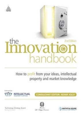 The Innovation Handbook - How to Profit from Your Ideas, Intellectual Property and Market Knowledge (Hardcover, 2nd Revised...