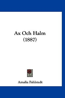 Ax Och Halm (1887) (English, Spanish, Swedish, Hardcover): Amalia Fahlstedt