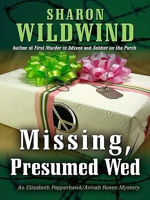 Missing, Presumed Wed - An Elizabeth Pepperhawk/Avivah Rosen Mystery (Hardcover): Sharon Wildwind