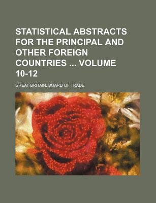 Statistical Abstracts for the Principal and Other Foreign Countries Volume 10-12 (Paperback): Great Britain Board of Trade