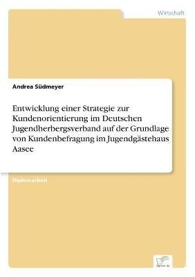 Entwicklung Einer Strategie Zur Kundenorientierung Im Deutschen Jugendherbergsverband Auf Der Grundlage Von Kundenbefragung Im...