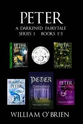 Peter - A Darkened Fairytale - Series 1 Books 1-5: Vol 1 - 5 (Paperback): William O'Brien