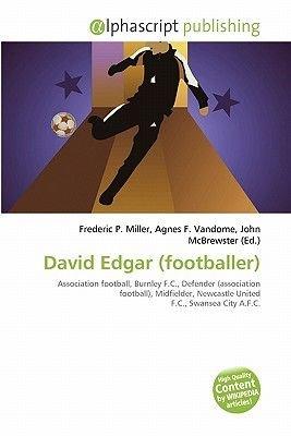 David Edgar (Footballer) (Paperback): Frederic P. Miller, Agnes F. Vandome, John McBrewster