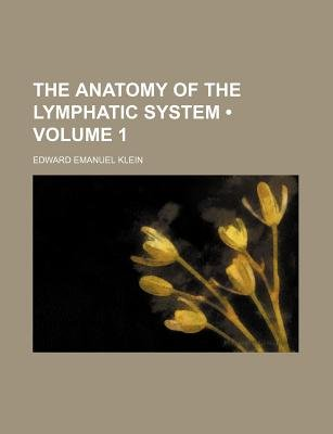 The Anatomy of the Lymphatic System (Volume 1) (Paperback): Edward Emanuel Klein