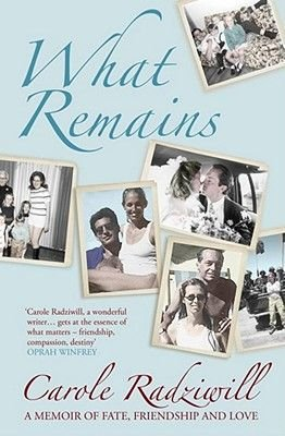 What Remains - A Memoir of Fate, Friendship and Love (Paperback, New ed): Carole Radziwill