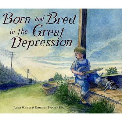 Born and Bred in the Great Depression (Hardcover): Jonah Winter