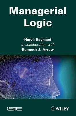 Managerial Logic (Hardcover): Harve Raynaud, Kenneth J. Arrow