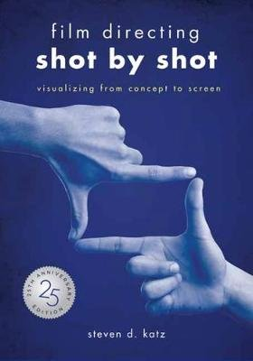 Film Directing: Shot by Shot - 25th Anniversary Edition - Visualizing from Concept to Screen (Paperback): Steve D Katz