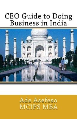 CEO Guide to Doing Business in India (Paperback): Ade Asefeso MCIPS MBA