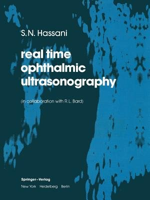 real time opthalmic ultrasonography (Paperback, Softcover reprint of the original 1st ed. 1978): S N Hassani