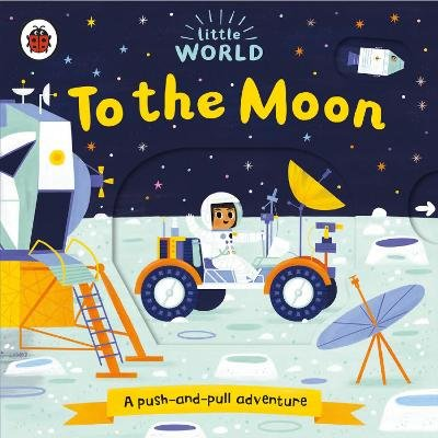 Little World: To the Moon (Board book): Allison Black