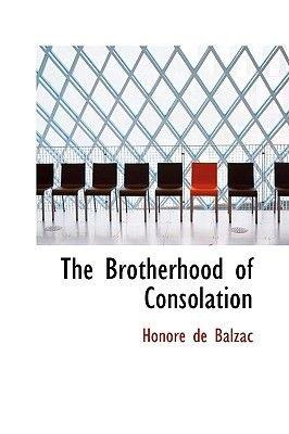 The Brotherhood of Consolation (Paperback): Honore De Balzac