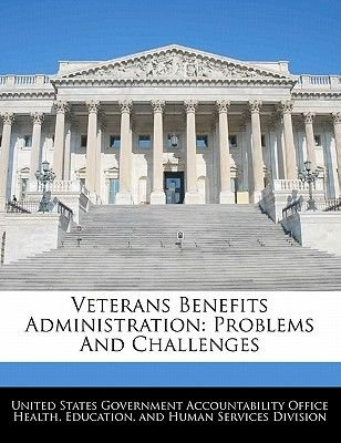Veterans Benefits Administration - Problems and Challenges (Paperback): United States Government Accountability