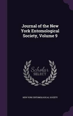 Journal of the New York Entomological Society, Volume 9 (Hardcover): New York Entomological Society