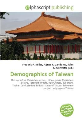 Demographics of Taiwan (Paperback): Frederic P. Miller, Vandome Agnes F., McBrewster John