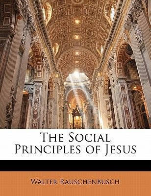 The Social Principles of Jesus (Paperback): Walter Rauschenbusch
