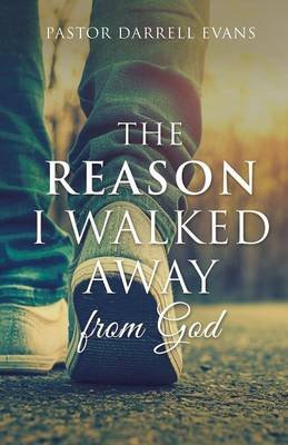 The Reason I Walked Away (Paperback): Pastor Darrell Evans
