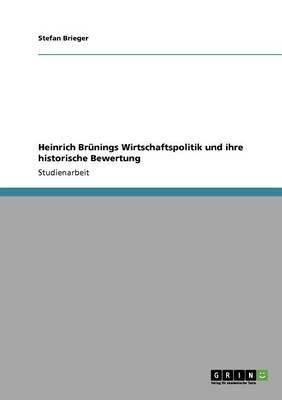 Heinrich Brunings Wirtschaftspolitik Und Ihre Historische Bewertung (German, Paperback): Stefan Brieger