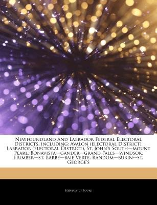 Articles on Newfoundland and Labrador Federal Electoral Districts, Including - Avalon (Electoral District), Labrador (Electoral...
