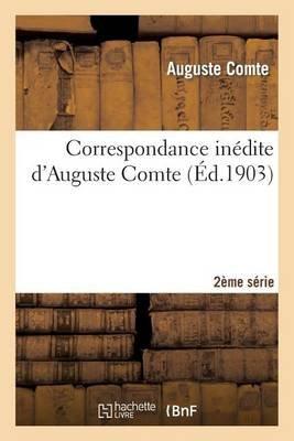 Correspondance Inedite D'Auguste Comte 2ere Serie (French, Paperback): Auguste Comte