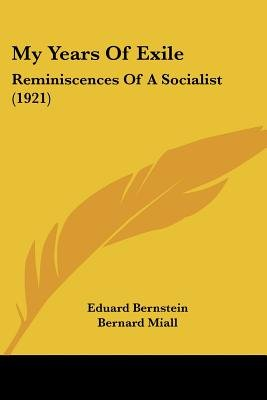 My Years of Exile - Reminiscences of a Socialist (1921) (Paperback): Eduard Bernstein