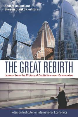 The Great Rebirth - Lessons from the Victory of Capitalism over Communism (Paperback): Anders Aslund, Simeon Djankov