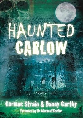 Haunted Carlow (Paperback, New): Cormac Strain, Danny Carthy