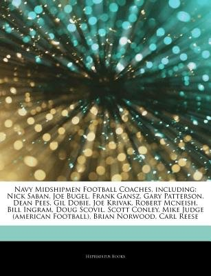 Articles on Navy Midshipmen Football Coaches, Including - Nick Saban, Joe Bugel, Frank Gansz, Gary Patterson, Dean Pees, Gil...
