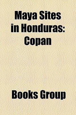 Maya Sites in Honduras - Copan (Paperback): Books Group