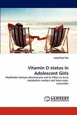 Vitamin D Status in Adolescent Girls (Paperback): Leng Huat Foo