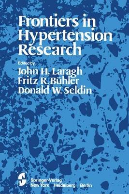 Frontiers in Hypertension Research (Paperback, Softcover reprint of the original 1st ed. 1981): John H. Laragh, F.R. Buhler,...