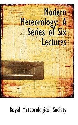 Modern Meteorology - A Series of Six Lectures (Paperback): Royal Meteorolog Society