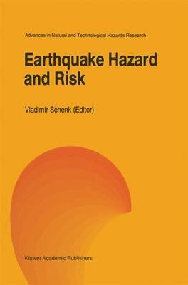Earthquake Hazard and Risk (Hardcover, 1996 Ed.): Vladimir Schenk