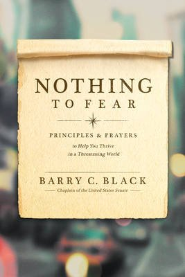 Nothing to Fear - Principles and Prayers to Help You Thrive in a Threatening World (Hardcover): Barry C Black