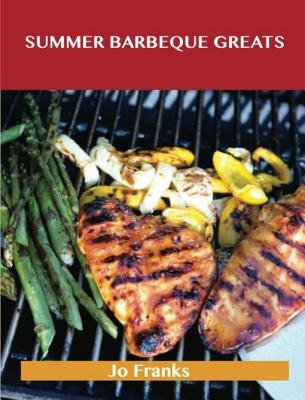 Summer Barbeque Greats - Delicious Summer Barbeque Recipes, the Top 87 Summer Barbeque Recipes (Electronic book text): Jo Franks