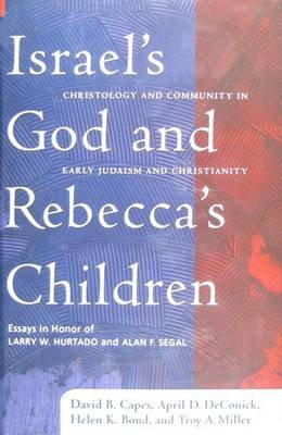 Israel's God and Rebecca's Children: Christology and Community in Early Judaism and Christianity, Essays in Honor of...