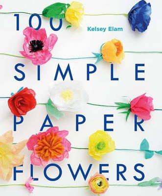 100 Simple Paper Flowers Paperback Kelsey Elam 9781782403081