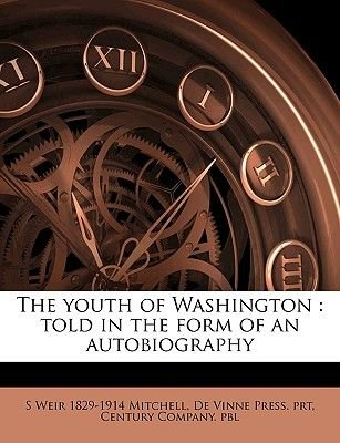 The Youth of Washington - Told in the Form of an Autobiography (Paperback): S. Weir Mitchell, De Vinne Press Prt