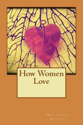 How Women Love (Paperback): Max Simon Nordau