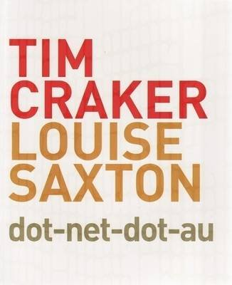 Dot-Net-Dot-Au - a Travelling Exhibition by Tim Craker and Louise Saxton (Book): Tim Craker, Louise Saxton