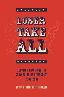 Loser Take All - Election Fraud and The Subversion of Democracy, 2000-2008 (Electronic book text): Mark Crispin Miller