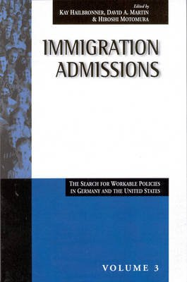 Immigration Admissions - The Search for Workable Policies in Germany and the United States (Paperback, New edition): Kay...